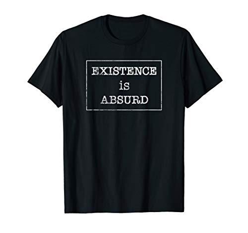 Existenz ist absurd Existenzielle Philosophie Verzweifelt T-Shirt