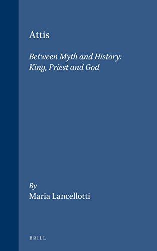 Attis: Between Myth and History : King, Priest and God (Religions in the Graeco-Roman World)