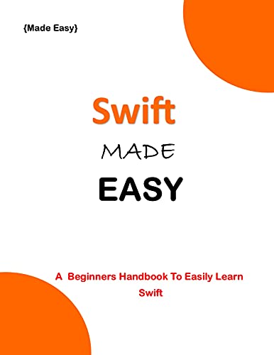 SWIFT MADE EASY: A Beginner's Guide To Easily Learn Swift Front Cover