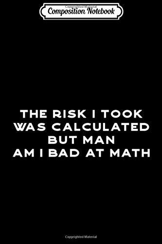 Composition Notebook: Funny the risk I took was calculated Math Nerd Geek  Journal/Notebook Blank Lined Ruled 6x9 100 Pages