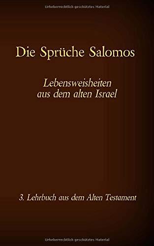 Die Sprüche Salomos - Lebensweisheiten aus dem alten Israel: 3. Lehrbuch aus dem Alten Testament der Bibel