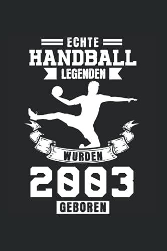 Echte Handball Legenden wurden 2003 geboren: 18. Geburtstag & Handball Notizbuch 6' x 9' Jahrgang 2003 18 Jahre Geschenk