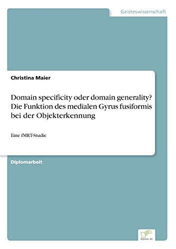 Domain specificity oder domain generality? Die Funktion des medialen Gyrus fusiformis bei der Objekterkennung: Eine fMRT-Studie