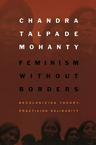 Feminism without Borders: Decolonizing Theory, Practicing...
