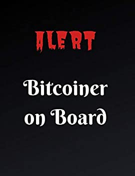 Alert Bitcoiner on Board  Journal for Bitcoin miners traders and lovers of Cryptocurrency .Notebook for Adults Mom Dad Kids Girls Boys Cute .. Journal Bitcoin 8.5x11  D