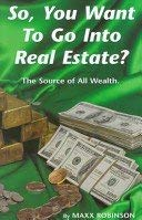 So, You Want to Go into Real Estate: The Source of All Wealth
