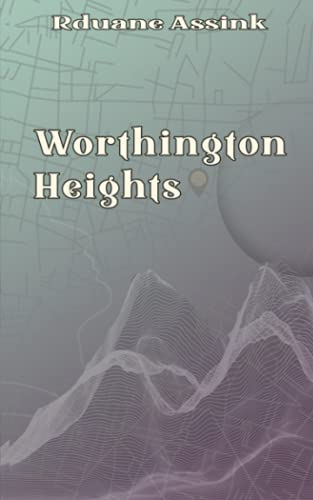 Compare Textbook Prices for Worthington Heights: a metaphysical, visionary, metaphorical feast, where everything is revealed  ISBN 9798539853860 by Assink, Rduane