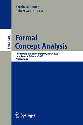 Formal Concept Analysis: Third International Conference, Icfca 2005, Lens, France, February 14-18, 2005, Proceedings