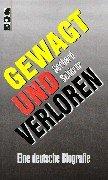 Gewagt und verloren: Eine deutsche Biografie
