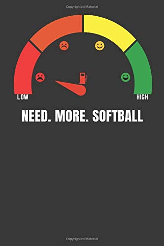 Need. More. Softball: Funny fuel gauge design with 120 lined Pages 6'x9' Notebook for Player, Fans and Coaches. Journal for your training, your notes ... Book as a birthday gift or christmas present.