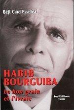 Habib Bourguiba le bon grain et l'ivraie de Béji Caïd Essebsi