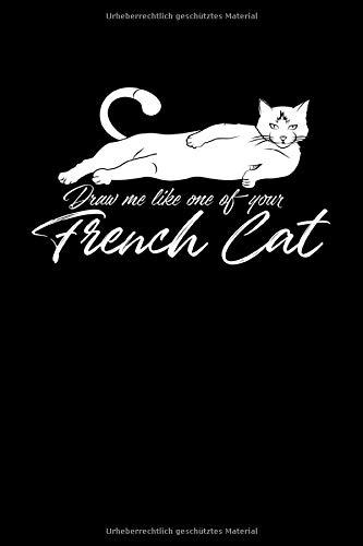 Draw Me Like One Of Your French Cat: A5 Liniertes Notizbuch für Katzen und Haustierfreunde, Geschenk zum Jahrestag, Valentinstag, Hochzeitstag oder Weihnachten