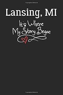 Lansing, MI It's Where My Story Began: 6x9 Lansing, MI Notebook Hometown Journal from City of Birth