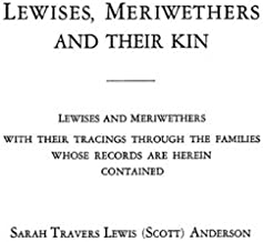 Lewises, Meriwethers and their kin: Lewises and Meriwethers with their tracings through the families whose records are herein contained