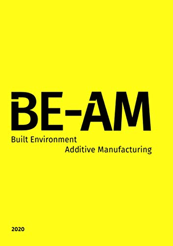BE-AM 2020: BUILT ENVIRONMENT - ADDITIVE MANUFACTURING