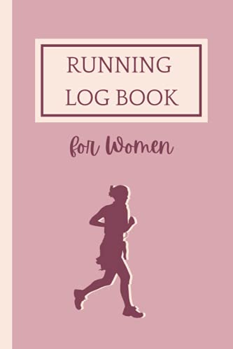 Running Log Book for Women: The Complete One Year 52 Weeks Runner's Day by Day ( Blank Date ) Runner Logbook to Track Your Daily Training & Workout ... Runs. Useful for Beginner to Professional.