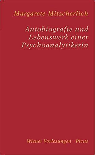 Autobiografie und Lebenswerk einer Psychoanalytikerin (Wiener Vorlesungen)