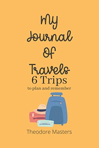 My Journal Of Travels: 6 Trips To Plan and Remember. Suitcases.