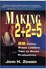 Making 2 + 2 = 5: 22 Action Steps Leaders Take to Boost Productivity Hardcover