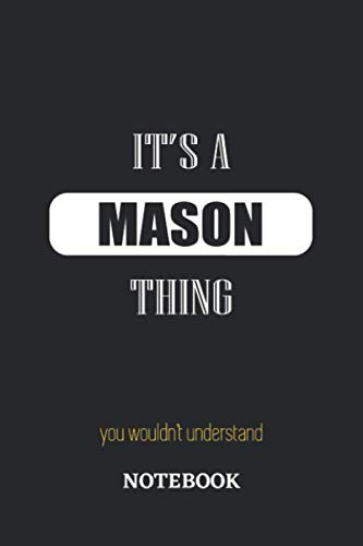 It's a Mason thing, you wouldn't understand Notebook: 6x9 inches - 110 ruled, lined pages • Greatest Passionate working Job Journal • Gift, Present Idea