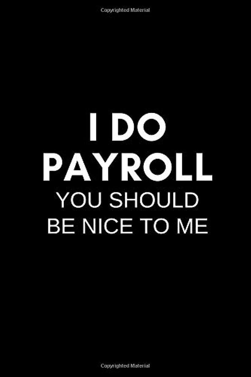 マグ破産在庫I Do Payroll You Should Be Nice To Me: Blank Lined Journal