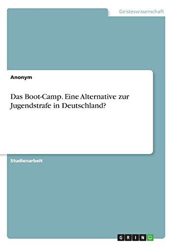 Das Boot-Camp. Eine Alternative zur Jugendstrafe in Deutschland?