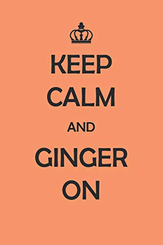 Keep Calm And Ginger On: Medium Size Notebook with Lined Interior, Page Number and Daily Entry Ideal for Organization, Taking Notes, Journal, Diary, Daily Planner