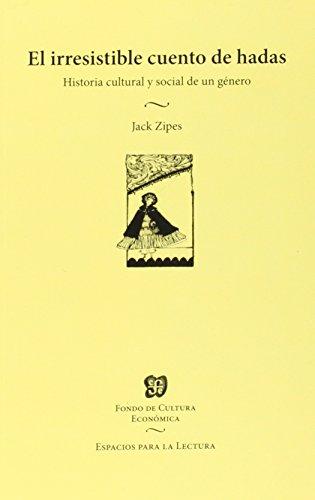 El irresistible cuento de hadas. Historia cultural y social de un género (Espacios para la lectura)