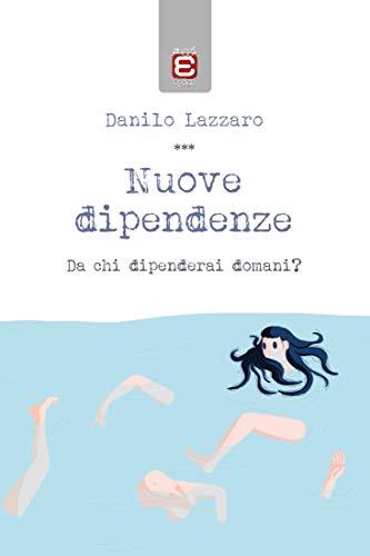 Nuove dipendenze: Da chi dipenderai domani? (Italian Edition)