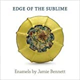 Edge of the Sublime: Enamels By Jamie Bennett by Jeannine Falino (2008-08-02)