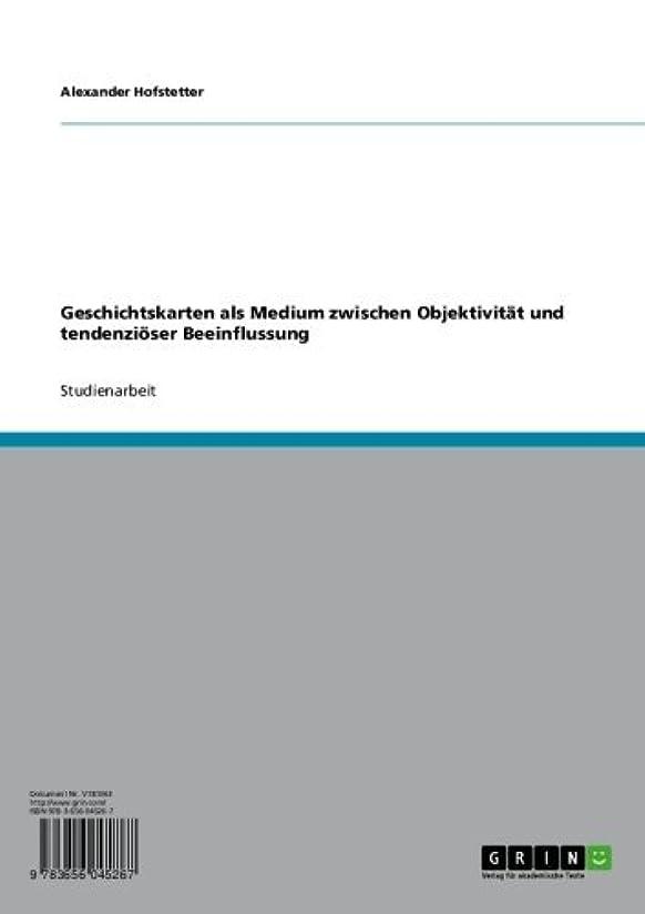 ドラム硫黄ヶ月目Geschichtskarten als Medium zwischen Objektivit?t und tendenzi?ser Beeinflussung (German Edition)