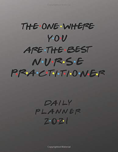 Nurse Practitioner Daily Planner 2021: The One Where You Are The Best Nurse Practitioner Daily Plann