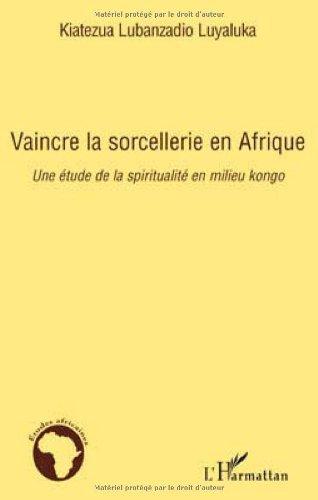 Venki Sorĉadon en Afriko: Studo pri Spiriteco en Konga Medio (Afrikaj Studoj)