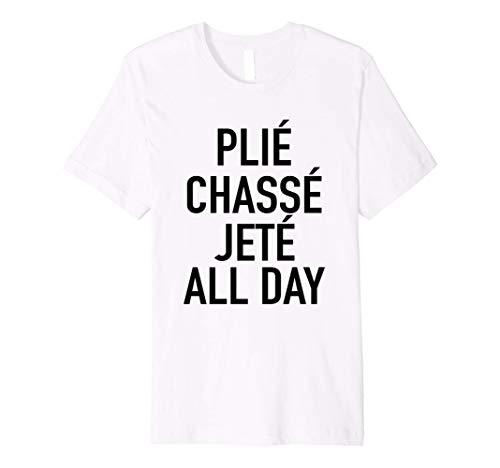Plie Chasse Jete All Day - Fun Ballet Dance Quote T-Shirt Premium T-Shirt