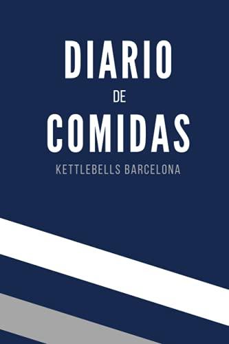 Diario de comidas: Desde Kettlebells Barcelona, el nuevo diario / journal de 90 días para motivarte a realizar el seguimiento de tu nutrición, fitness, hábitos y objetivos