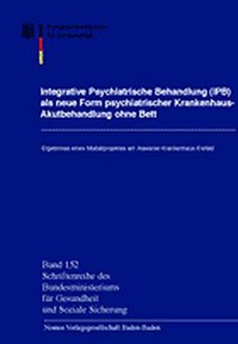 Integrative Psychiatrische Behandlung (IPB) als neue Form psychiatrischer Krankenhaus-Akutbehandlung ohne Bett: Ergebnisse eines Modellprojektes am Alexianer-Krankenhaus Krefeld