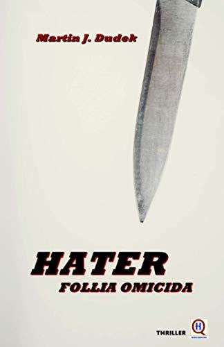 HATER Follia omicida (Thriller): Un giallo emozionante, ricco di suspense e colpi di scena