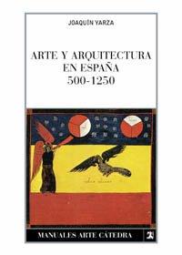 Arte y arquitectura en España, 500-1250 (Manuales Arte Cátedra)