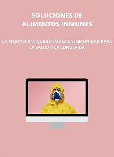 SOLUCIONES DE ALIMENTOS INMUNES: LA MEJOR DIETA QUE ESTIMULA LA INMUNIDAD PARA LA SALUD Y LA LONGEVIDA (Spanish Edition)