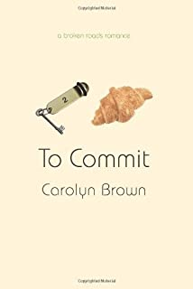 To Commit (Broken Roads Romance Book 2)