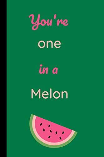 You're One In  A Melon Notebook: You're One In  A Melon...