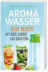 Aromawasser - Neue Rezepte mit Obst und Gemüse