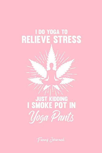 Funny Journal: Dot Grid Journal - Relieve Stress Smoke Pot In Yoga Pants Funny Weed CBD Gift - Pink Dotted Diary, Planner, Gratitude, Writing, Travel, Goal, Bullet Notebook - 6x9 120 page