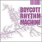 BOYCOTT RHYTHM MACHINE