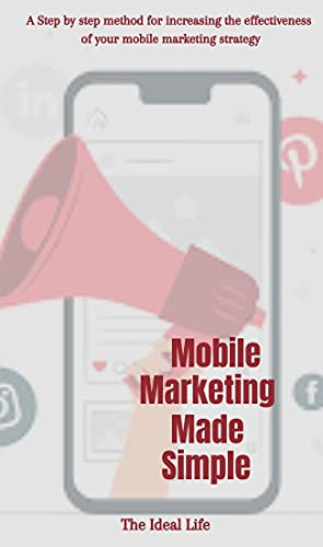 Mobile Marketing Made Simple: A step by step method for increasing the effectiveness of your mobile marketing Strategy (English Edition)
