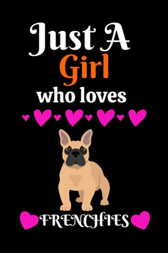 Just A Girl Who Loves Frenchies: Blank Lined Journal / Notebook Cute Frenchie Gifts Primary Composition Book for Girls, Boys and Kids