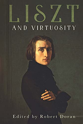 Liszt and Virtuosity (Eastman Studies in Music Book 168) (English Edition)