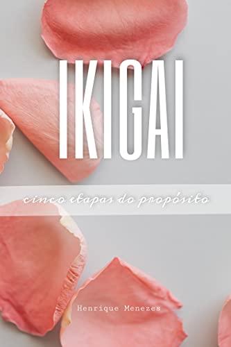 IKIGAI : 5 Etapas do Propósito (Desenvolvimento Pessoal)