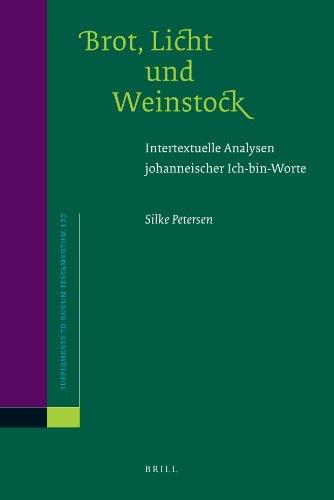 Brot, Licht und Weinstock: Intertextuelle Analysen Johanneischer Ich-Bin-Worte (SUPPLEMENTS TO NOVUM TESTAMENTUM, Band 127)