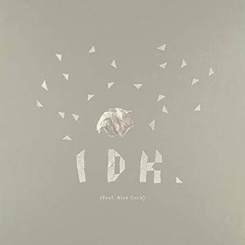 IDK (feat. Alex Cook)